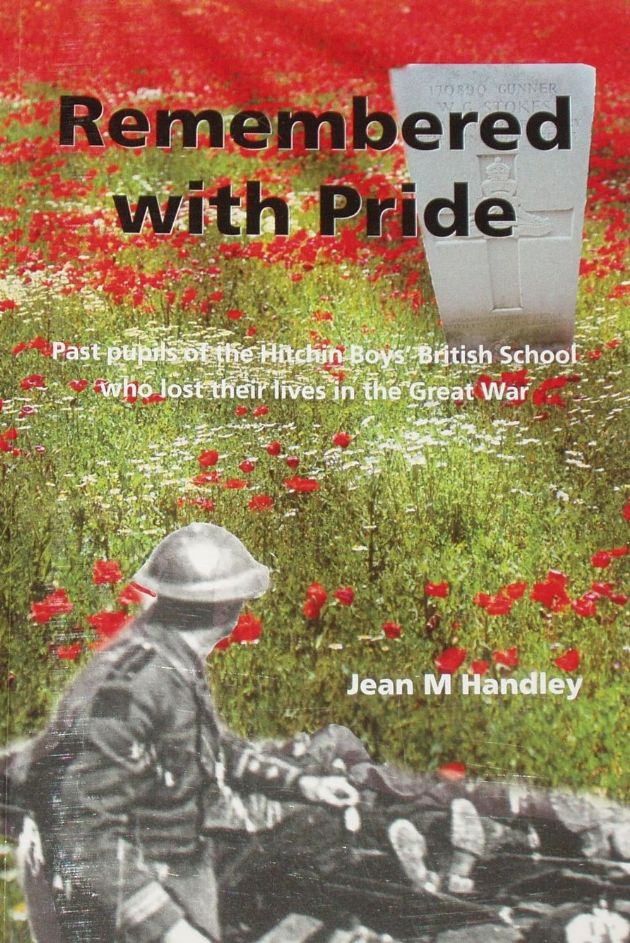 Remembered with Pride, by Jean Handley, subtitled 'Past Pupils of the Hitchin Boys British School who lost their lives in the Great War'